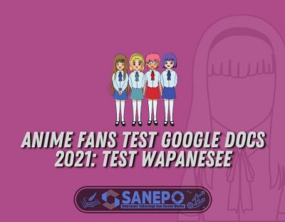 Anime Fans Test Google Docs 2021: Test Wapanesee