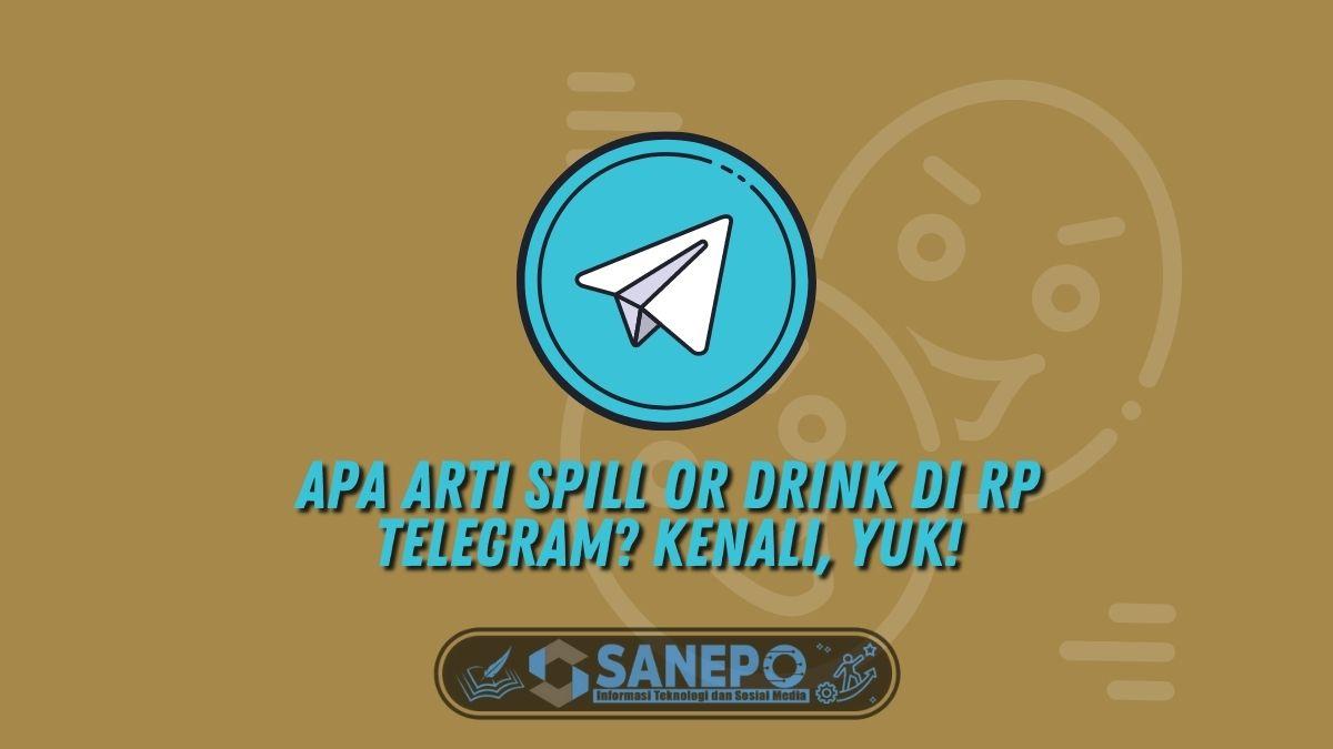 Apa Arti Spill or Drink di RP Telegram? Kenali, Yuk!