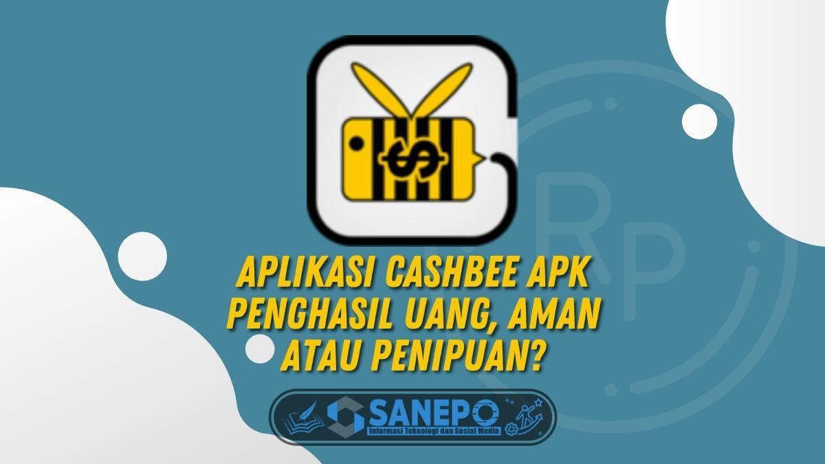 Aplikasi Cashbee Apk Penghasil Uang, Aman atau Penipuan_