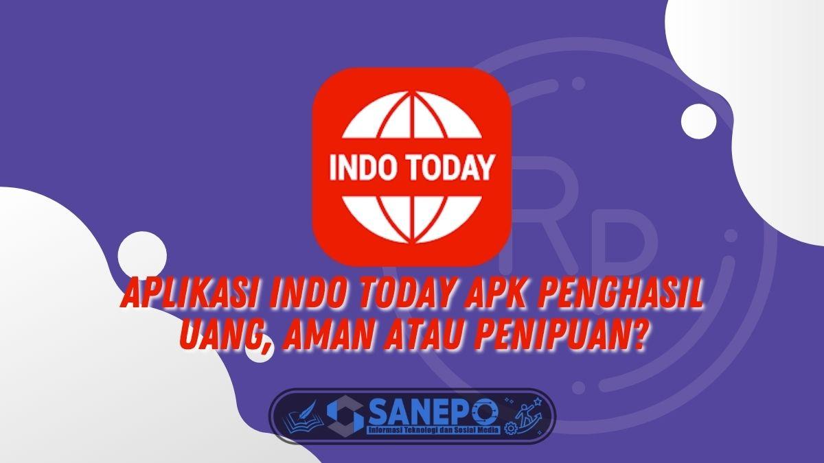 Aplikasi Indo Today Apk Penghasil Uang, Aman atau Penipuan?