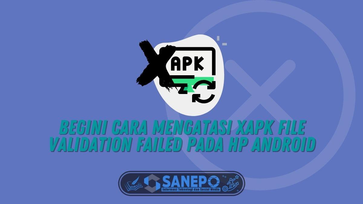 Begini Cara Mengatasi Xapk File Validation Failed Pada HP Android