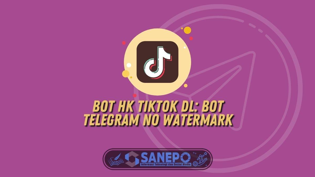 Bot HK TikTok DL: Bot Telegram No Watermark
