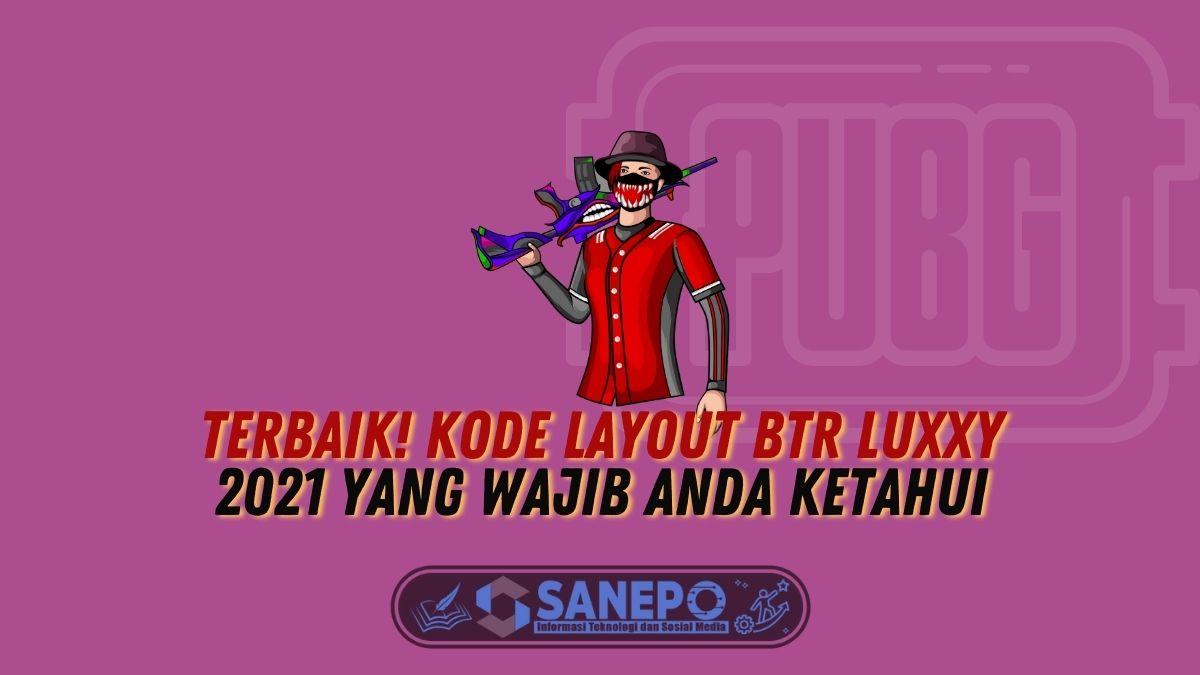 Terbaik! Kode Layout BTR Luxxy 2021 yang Wajib Anda Ketahui