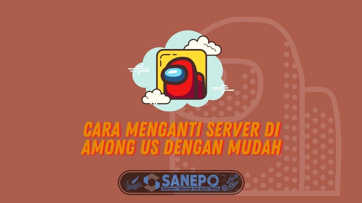 Cara Menganti Server Di Among Us dengan Mudah