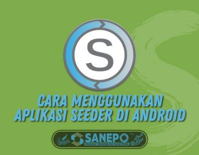 Cara Menggunakan Aplikasi Seeder di Android