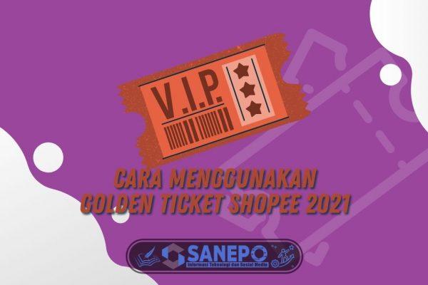 Cara Menggunakan Golden Ticket Shopee 2021, Wajib Tahu!