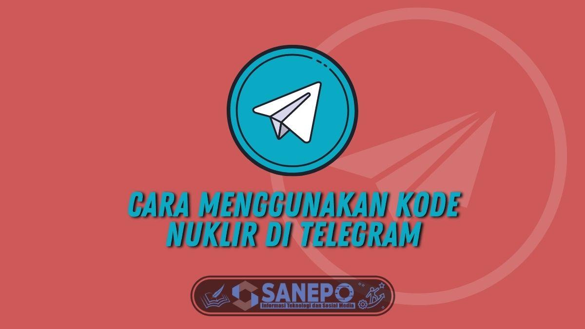 Cara Menggunakan Kode Nuklir di Telegram Paling Mudah