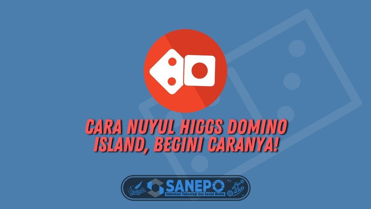 Cara Nuyul Higgs Domino Island, Begini Caranya!