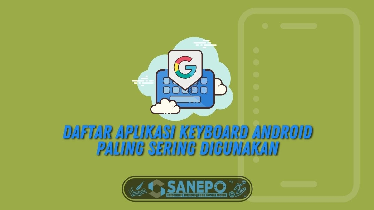Daftar Aplikasi Keyboard Android Paling Sering Digunakan