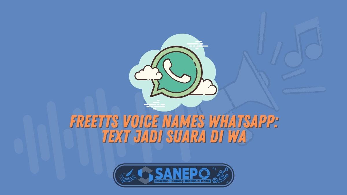 Freetts Voice Names WhatsApp: Text Jadi Suara di WA