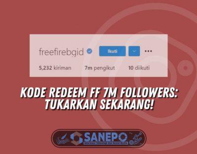 Kode Redeem FF 7M Followers: Tukarkan Sekarang!