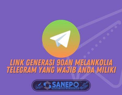 Link Generasi 90an Melankolia Telegram yang Wajib Anda Miliki