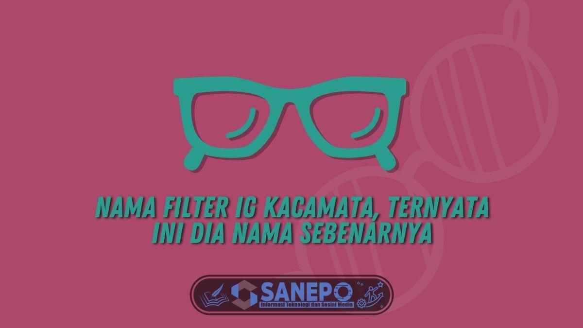 Nama Filter IG Kacamata, Ternyata Ini Dia Nama Sebenarnya
