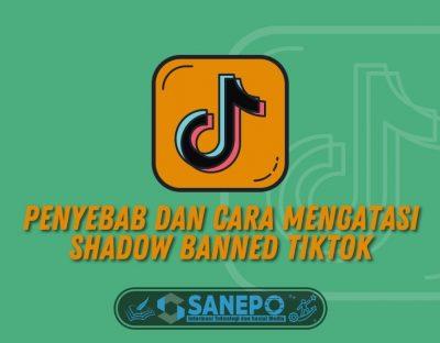 Penyebab dan Cara Mengatasi Shadow Banned TikTok