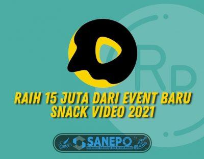 Raih 15 Juta dari Event Baru Snack Video 2021