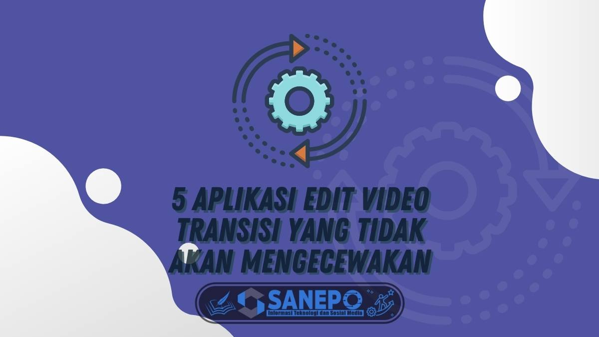 5 Aplikasi Edit Video Transisi yang Tidak Akan Mengecewakan
