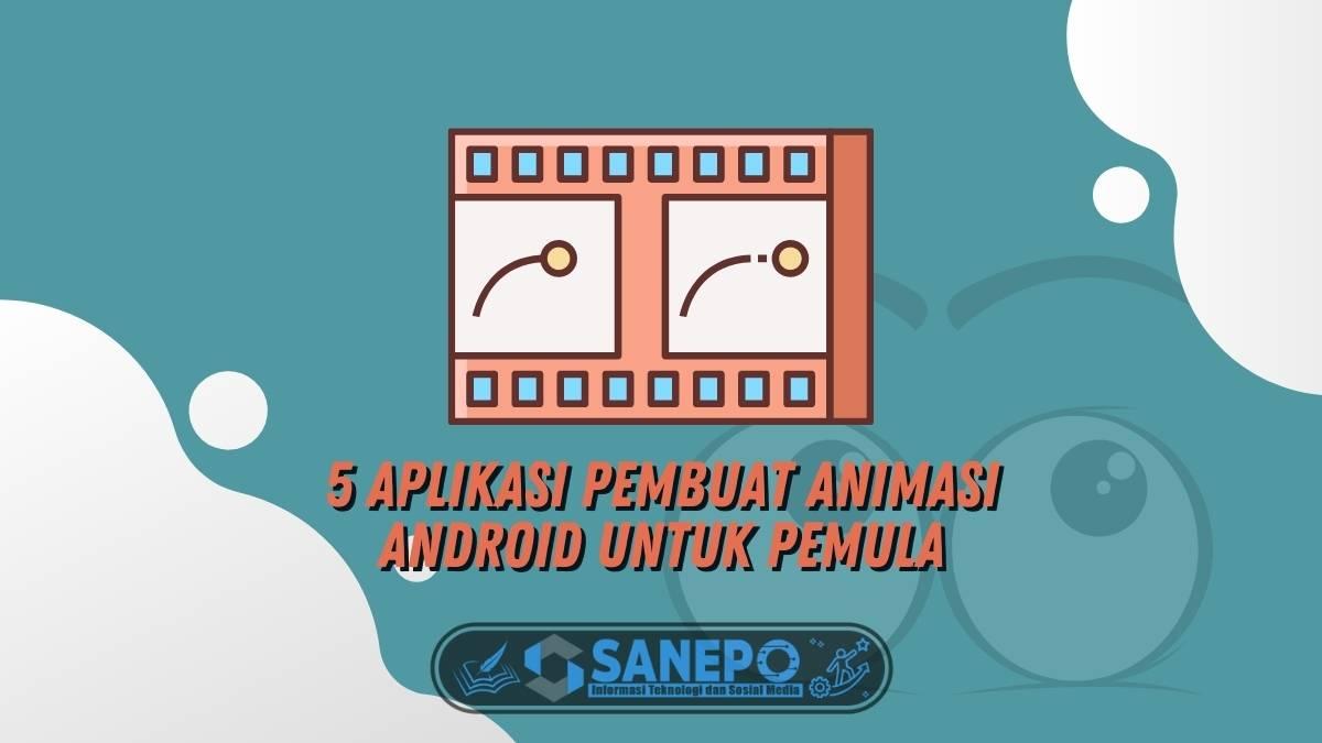 5 Aplikasi Pembuat Animasi Android Untuk Pemula