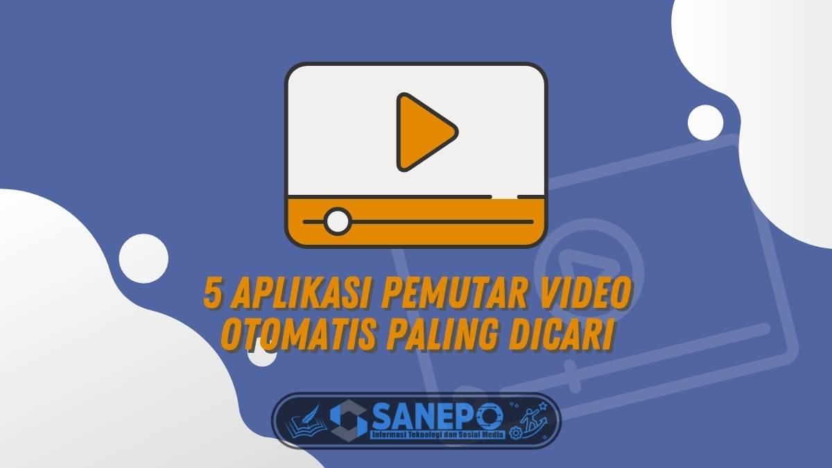 5 Aplikasi Pemutar Video Otomatis Paling Dicari