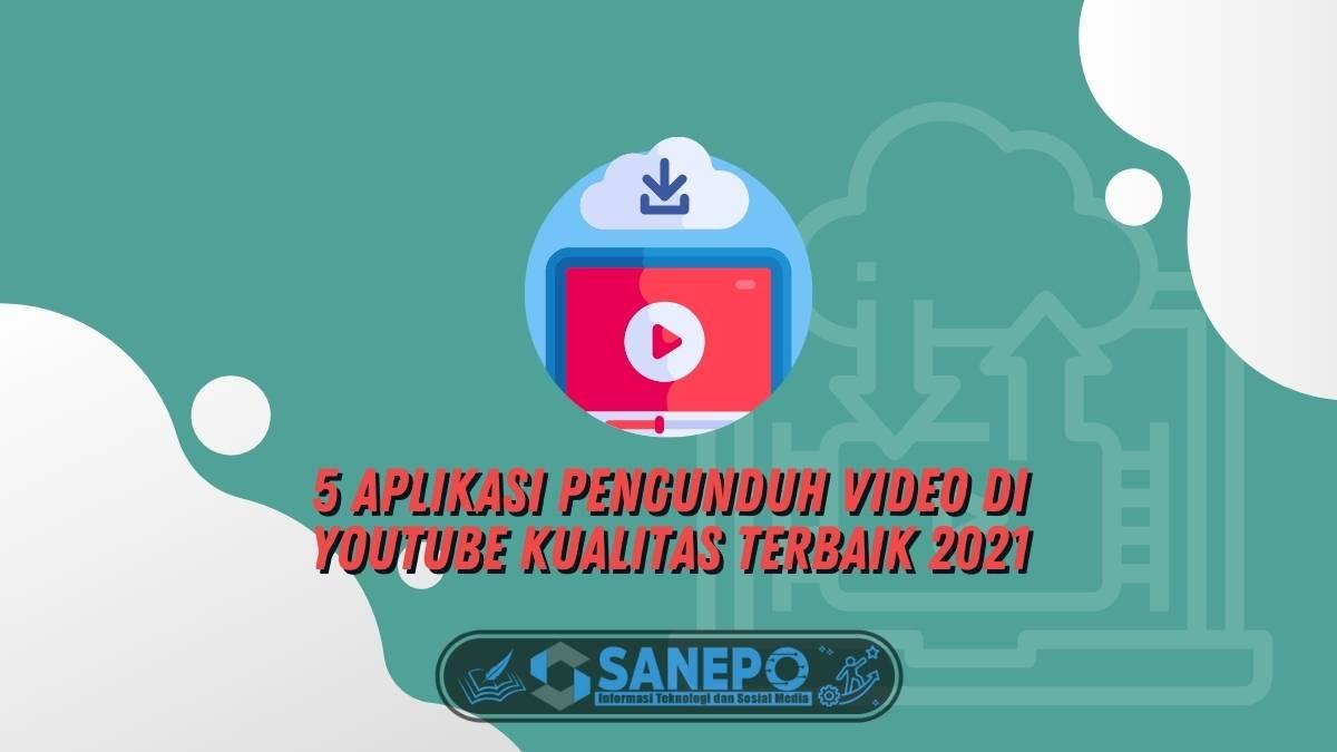 5 Aplikasi Pengunduh Video di Youtube Kualitas Terbaik 2021