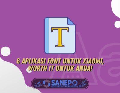 6 Aplikasi Font Untuk Xiaomi, Worth It Untuk Anda!