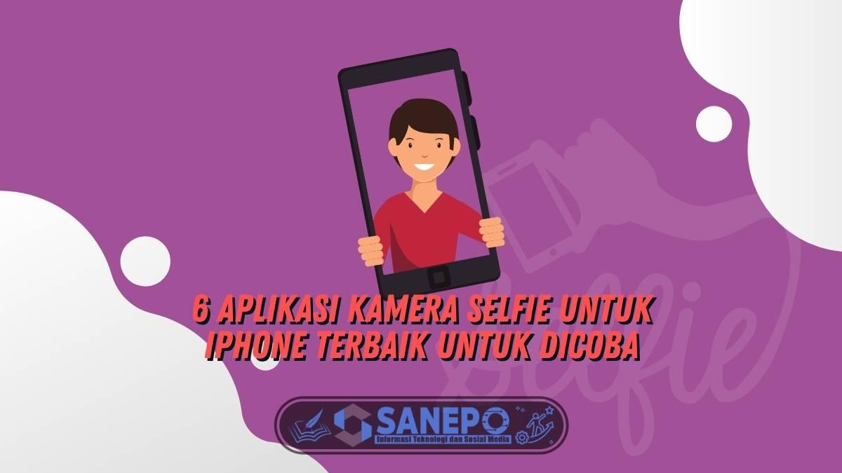 6 Aplikasi Kamera Selfie Untuk iPhone Terbaik untuk Dicoba