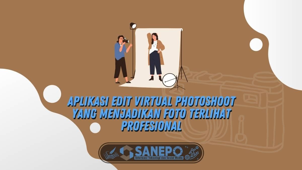 Aplikasi Edit Virtual Photoshoot Yang Menjadikan Foto Terlihat Profesional