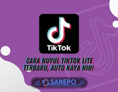 Cara Nuyul TikTok Lite Terbaru, Auto Kaya Nih!