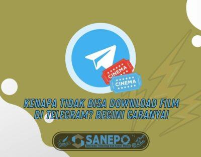 Kenapa Tidak Bisa Download Film di Telegram? Begini Caranya!