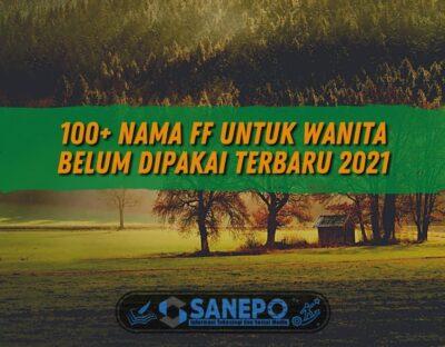 100+ Nama FF Untuk Wanita Belum Dipakai Terbaru 2021