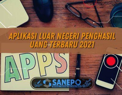 Aplikasi Luar Negeri Penghasil Uang Terbaru 2021