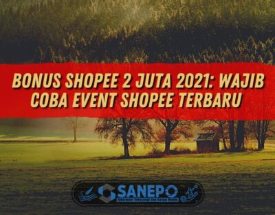 Bonus Shopee 2 Juta 2021: Wajib Coba Event Shopee Terbaru