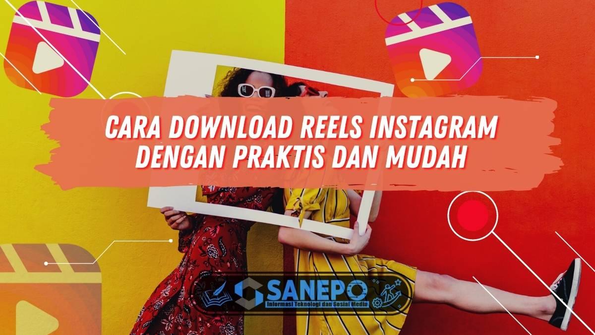 Cara Download Reels Instagram Dengan Praktis dan Mudah