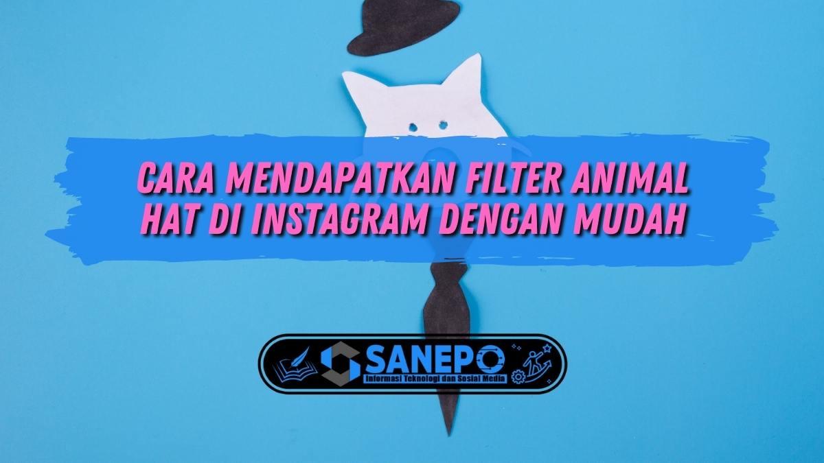 Cara Mendapatkan Filter Animal Hat di Instagram dengan Mudah