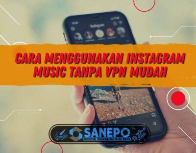 Cara Menggunakan Instagram Music Tanpa VPN Mudah