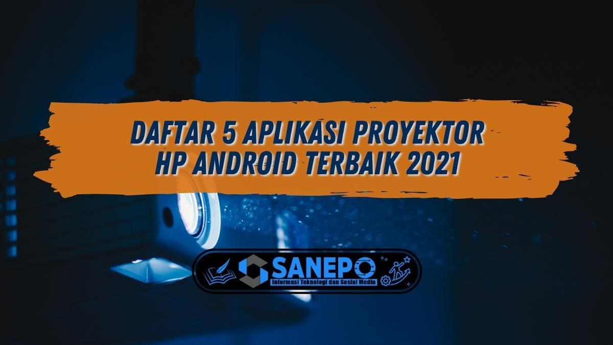 Daftar 5 Aplikasi Proyektor HP Android Terbaik 2021