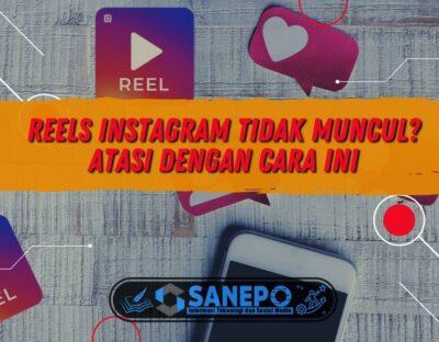 Reels Instagram Tidak Muncul? Atasi dengan Cara Ini