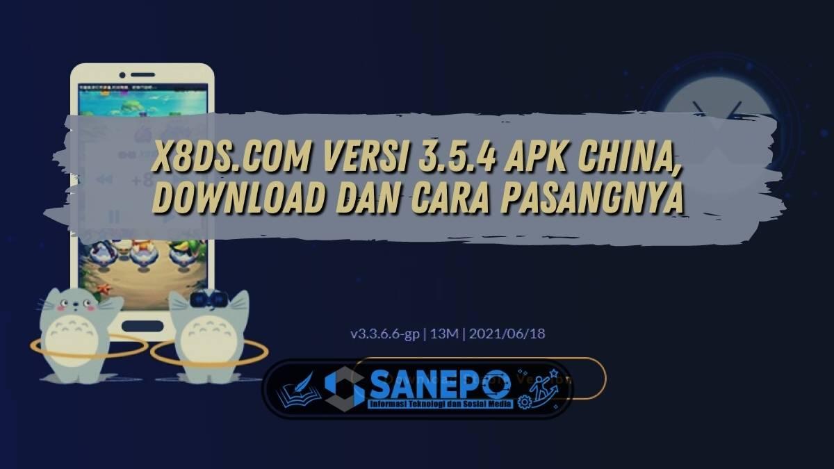 X8ds.com Versi 3.5.4 Apk China, Download dan Cara Pasangnya
