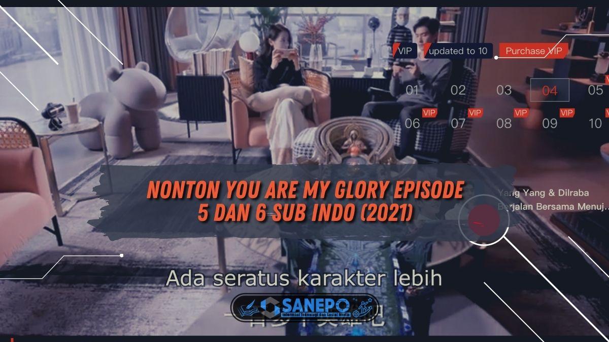 Nonton You Are My Glory Episode 5 dan 6 Sub Indo (2021)