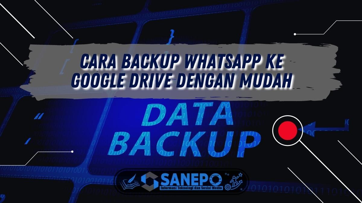 Cara Backup Whatsapp ke Google Drive dengan Mudah