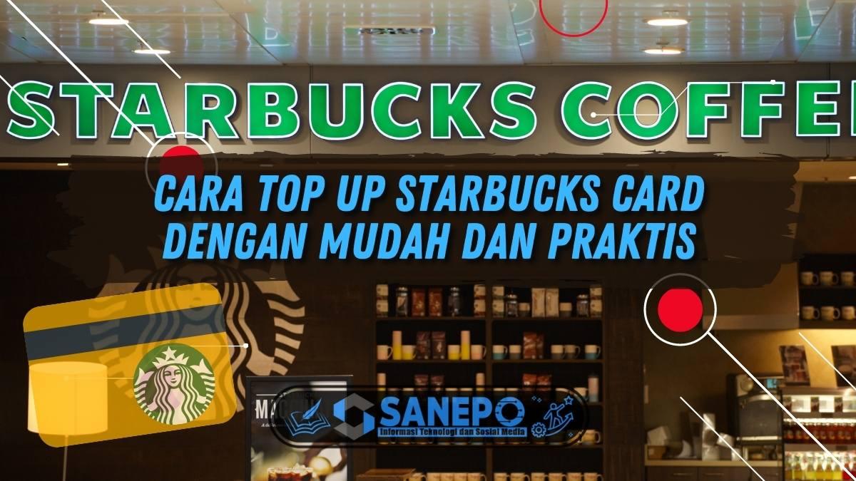 Cara Top Up Starbucks Card dengan Mudah dan Praktis