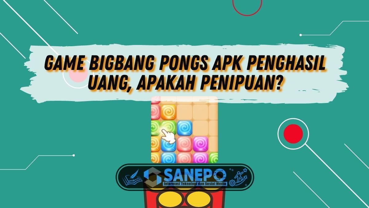 Game Bigbang Pongs Apk Penghasil Uang, Apakah Penipuan?