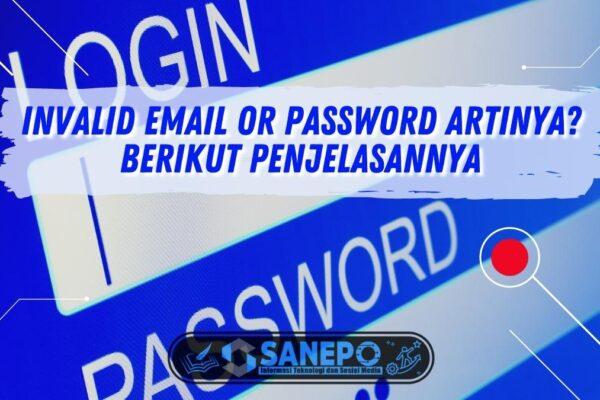 Invalid Email or Password Artinya? Berikut Penjelasannya