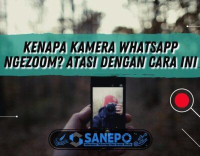 Kenapa Kamera WhatsApp Ngezoom? Atasi dengan Cara Ini