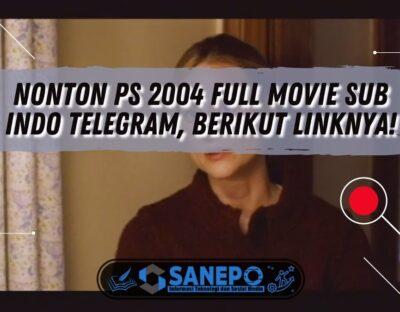 Nonton PS 2004 Full Movie Sub Indo Telegram, Berikut Linknya!