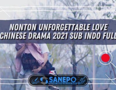 Nonton Unforgettable Love Chinese Drama 2021 Sub Indo Full