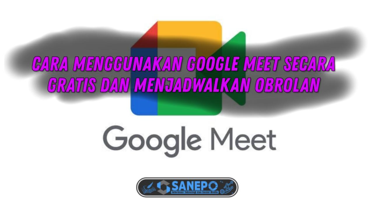 Cara Menjadwalkan Obrolan di Google Meet Gratis 2021