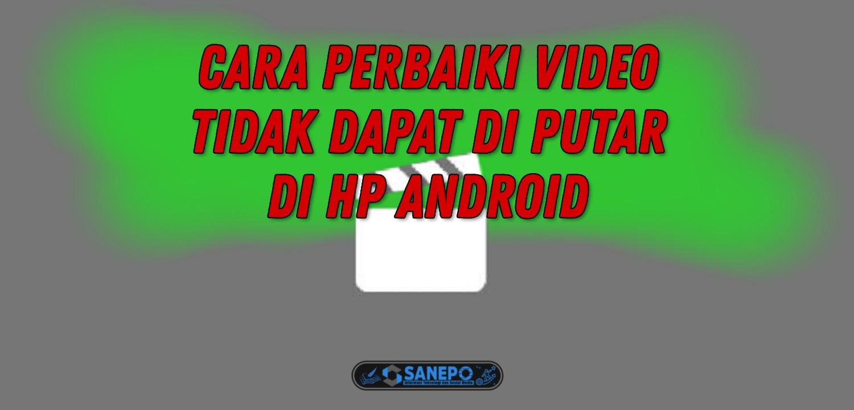 Cara Memperbaiki Video Yang Tidak Bisa Diputar Di Android Dengan Mudah 2021
