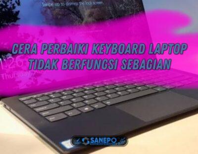 Cara Memperbaiki Keyboard Laptop Yang Tidak Berfungsi Sebagian