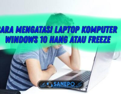 Cara Mengatasi Laptop Freeze Windows 10 2021