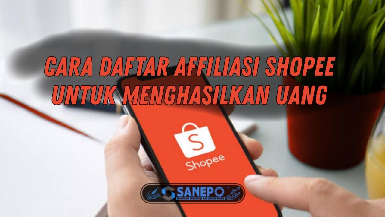 Cara Daftar Program Shopee Affiliate Untuk Menghasilkan Uang 2021